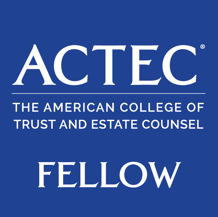 Fellow, The American College of Trust and Estate Counsel (ACTEC)